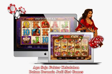 Apa Saja Faktor Kekalahan Dalam Bermain Judi Slot Games